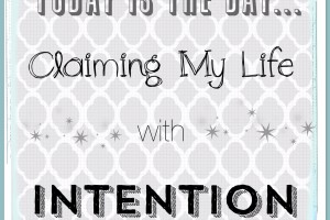 Claiming my Life – Intention