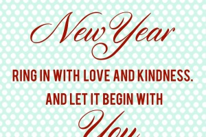 Let the New Year Ring in with Love and Kindness, and Let it Begin with You