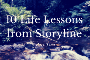 Life Lessons from Storyline – Part Two